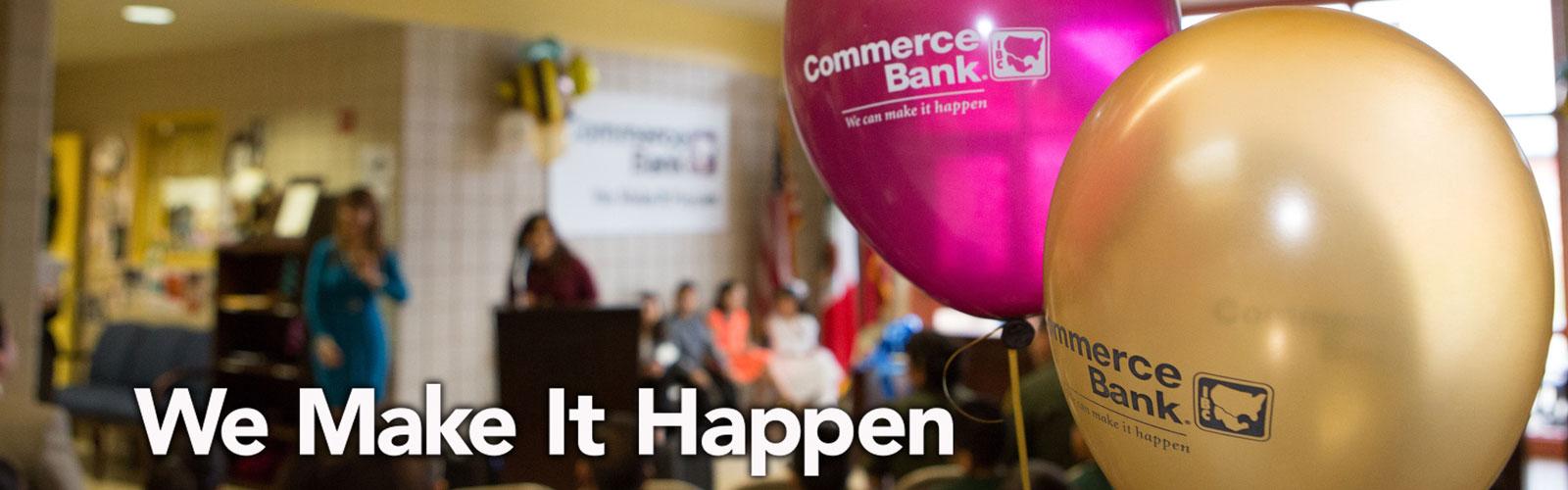 We Make it Happen Commerce Bank